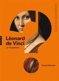 Léonard de Vinci en 15 questions