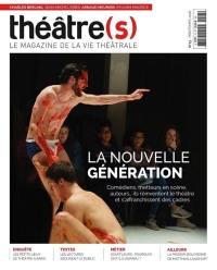 Théâtre(s) : le magazine de la vie théâtrale. n° 13, La nouvelle génération : comédiens, metteurs en scène, auteurs.... ils réinventent le théâtre et s'affranchissent des cadres