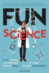 Fun science : la vie, l'Univers, les poussières d'étoiles (nous !) et autres histoires passionnantes