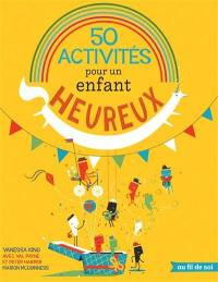 50 activités pour un enfant heureux
