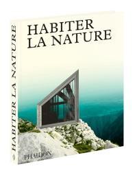 Habiter la nature : maisons contemporaines dans la nature