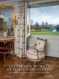 Les paradis secrets de Marie-Antoinette : le hameau de la reine et le Petit Trianon