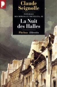 Intégrale des romans et nouvelles. Volume 3, La nuit des Halles