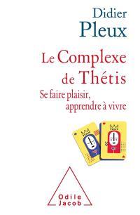 Le complexe de Thétis : se faire plaisir, apprendre à vivre