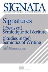 Signata : annales des sémiotiques. n° 9, Signatures : (essais en) sémiotique de l'écriture = Signatures : (studies in the) semiotics of writing
