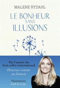 Le bonheur sans illusions : beauté, argent, pouvoir, célébrité et sexe