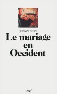 Le Mariage en Occident : les moeurs et le droit