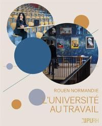 L'université au travail : Rouen-Normandie : portraits