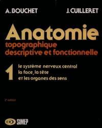 Anatomie topographique, descriptive, fonctionnelle. Volume 1, Le Système nerveux central, la face, la tête et les organes des sens