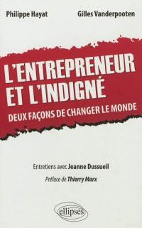 L'entrepreneur et l'indigné : deux façons de changer le monde : entretiens avec Jeanne Dussueil