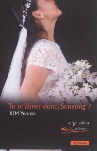 Tu m'aimes donc, Sonyong ?