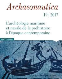 Archaeonautica. n° 19, L'archéologie maritime et navale de la préhistoire à l'époque contemporaine