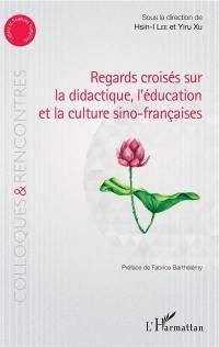 Regards croisés sur la didactique, l'éducation et la culture sino-françaises