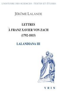 Lalandiana. Volume 3, Lettres à Franz Xavier von Zach, 1792-1804