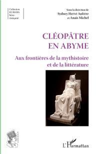 Cléopâtre en abyme : aux frontières de la mythistoire et de la littérature
