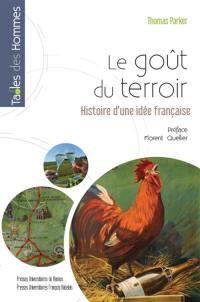 Le goût du terroir : histoire d'une idée française