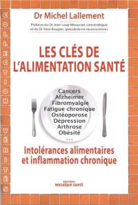 Les clés de l'alimentation-santé : cancer, Alzheimer, fibromyalgie, fatigue chronique, ostéoporose, dépression, arthrose, obésité : intolérances alimentaires et inflammation chronique
