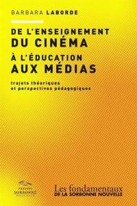 De l'enseignement du cinéma à l'éducation aux médias : trajets théoriques et perspectives pédagogiques