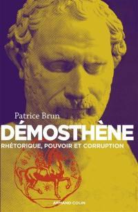 Démosthène : rhétorique, pouvoir et corruption à Athènes