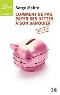 Comment ne pas payer ses dettes à son banquier