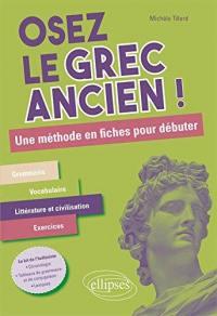 Osez le grec ancien ! : une méthode en fiches pour débuter