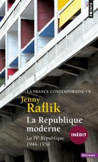 La France contemporaine. Volume 8, La République moderne : la IVe République, 1946-1958