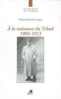 A la naissance du Tchad, 1903-1913