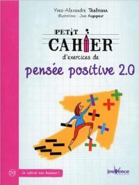 Petit cahier d'exercices de pensée positive 2.0