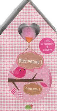 Bienvenue ! : petite fille ! : 1 livre de naissance + 1 doudou