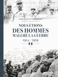 Nous étions des hommes malgré la guerre : 1914-1919 : les régiments de la 12e région, Haute-Vienne, Corrèze, Charente, Dordogne