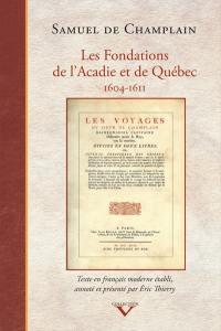 Les fondations de l'Acadie et de Québec, 1604-1611