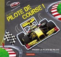 Deviens... pilote de course ! : prends la place du pilote : apprends à conduire une voiture de course pas à pas