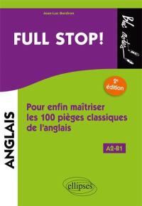 Full stop ! : pour enfin maîtriser les 100 pièges classiques de l'anglais : A2-B1