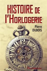 Histoire de l'horlogerie : depuis son origine jusqu'à nos jours