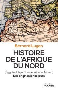 Histoire de l'Afrique du Nord : Egypte, Libye, Tunisie, Algérie, Maroc : des origines à nos jours