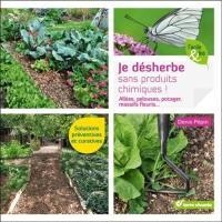 Je désherbe sans produits chimiques ! : allées, pelouses, potager, massifs fleuris... : solutions préventives et curatives
