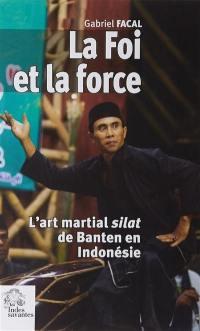 La foi et la force : l'art martial silat de Banten en Indonésie