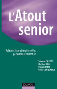 L'atout senior : relations intergénérationnelles, performance, formation