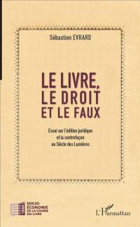 Le livre, le droit et le faux : essai sur l'édition juridique et la contrefaçon au siècle des lumières