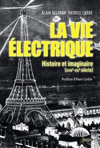 La vie électrique : histoire et imaginaire (XVIIIe-XXIe siècle)