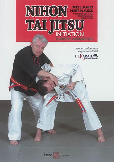 Nihon tai jitsu, initiation : techniques fondamentales : manuel conforme au programme officiel FFKaraté et disciplines associées