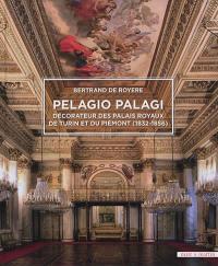 Pelagio Palagi : décorateur des palais royaux de Turin et du Piémont (1832-1856)