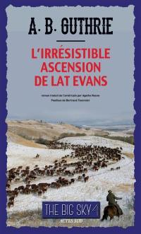 The big sky. Volume 4, L'irrésistible ascension de Lat Evans