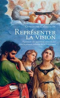 Représenter la vision : figurations des apparitions miraculeuses dans la peinture italienne de la Renaissance