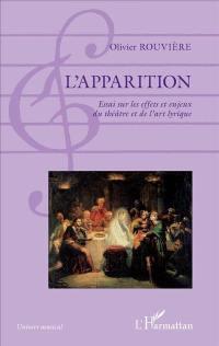 L'apparition : essai sur les effets et enjeux du théâtre et de l'art lyrique