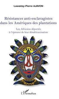 Résistances anti-esclavagistes dans les Amériques des plantations : les Africains déportés à l'épreuve de leur désafricanisation