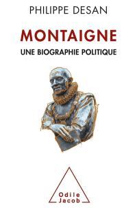 Montaigne : une biographie politique