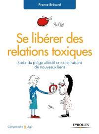 Se libérer des relations toxiques : sortir du piège affectif en construisant de nouveaux liens