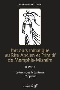 Parcours initiatique au rite ancien et primitif de Memphis-Misraïm. Volume 1, Lettres sous la lanterne