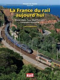 Images de trains. Volume 29, La France du rail aujourd'hui : Rhône-Alpes, Paca, Midi-Pyrénées, Languedoc-Roussillon